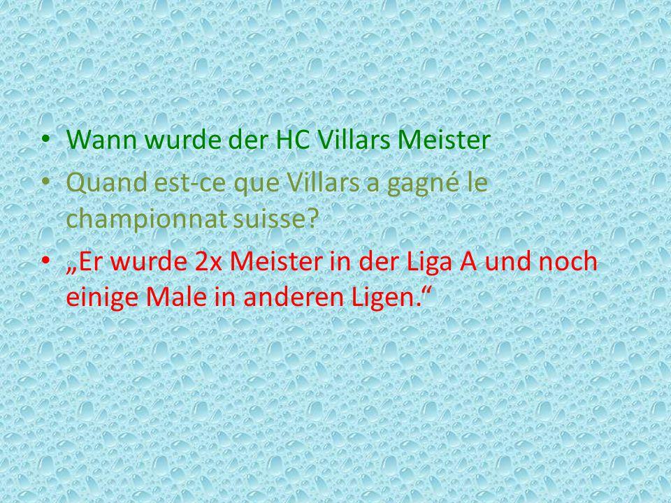 """Wann wurde der HC Villars Meister Quand est-ce que Villars a gagné le championnat suisse? """"Er wurde 2x Meister in der Liga A und noch einige Male in a"""