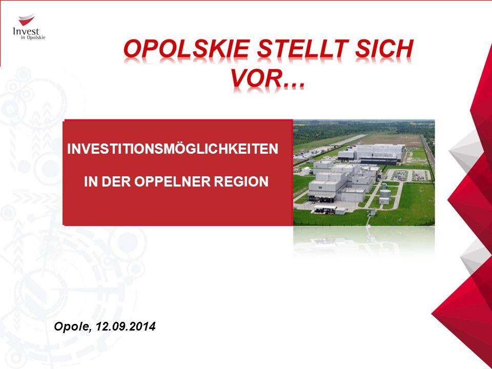 INVESTITIONSMÖGLICHKEITEN IN DER OPPELNER REGION Opole, 12.09.2014