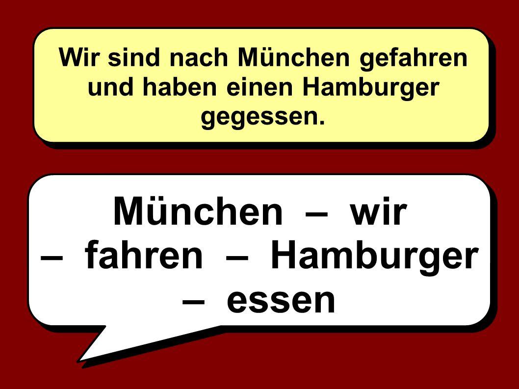München – wir – fahren – Hamburger – essen Wir sind nach München gefahren und haben einen Hamburger gegessen.
