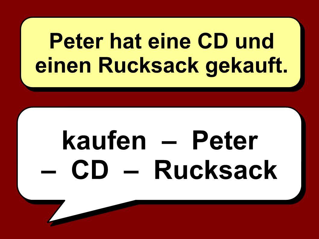 kaufen – Peter – CD – Rucksack Peter hat eine CD und einen Rucksack gekauft.