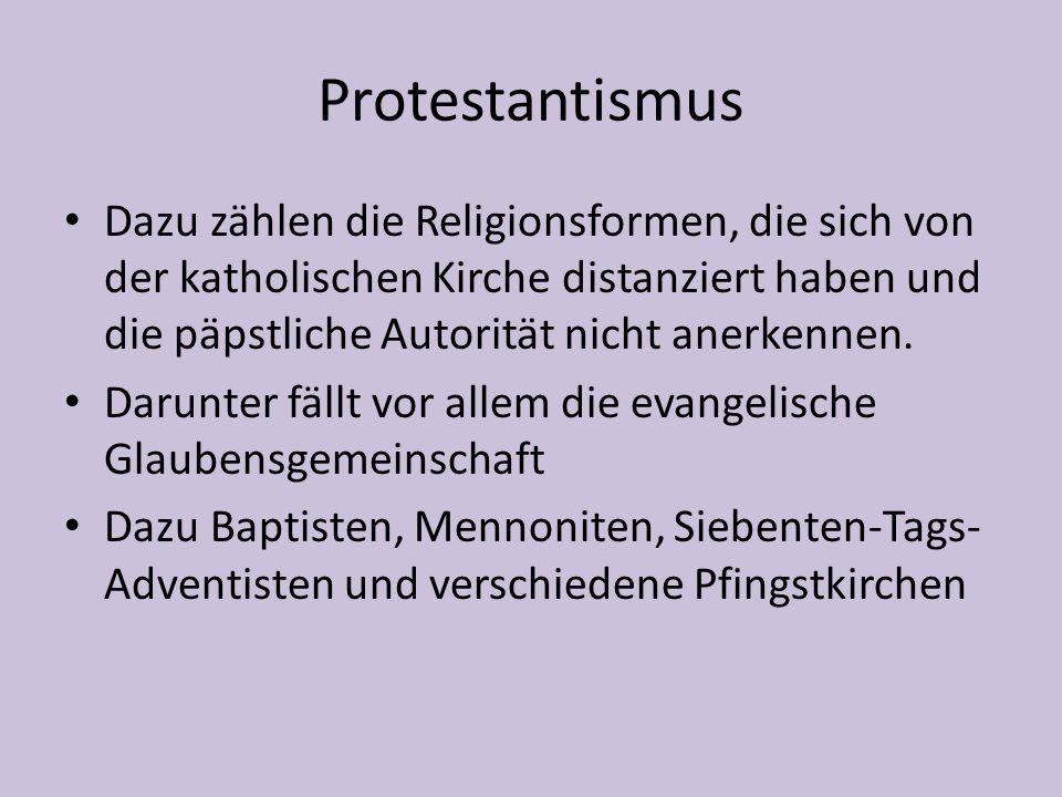 Protestantismus Dazu zählen die Religionsformen, die sich von der katholischen Kirche distanziert haben und die päpstliche Autorität nicht anerkennen.