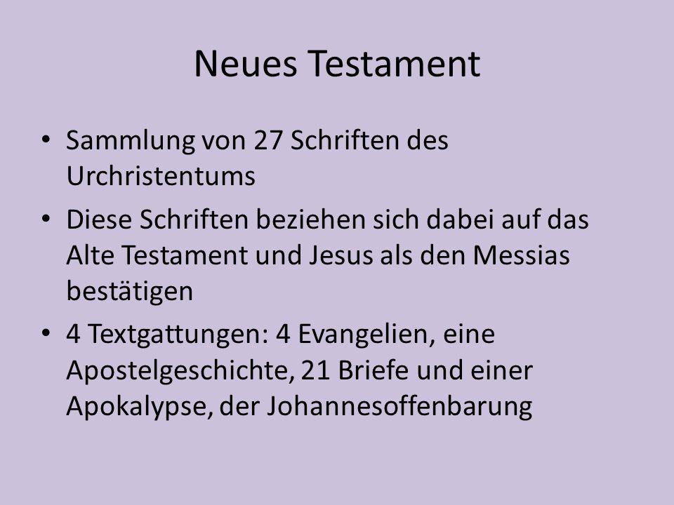 Neues Testament Sammlung von 27 Schriften des Urchristentums Diese Schriften beziehen sich dabei auf das Alte Testament und Jesus als den Messias bestätigen 4 Textgattungen: 4 Evangelien, eine Apostelgeschichte, 21 Briefe und einer Apokalypse, der Johannesoffenbarung