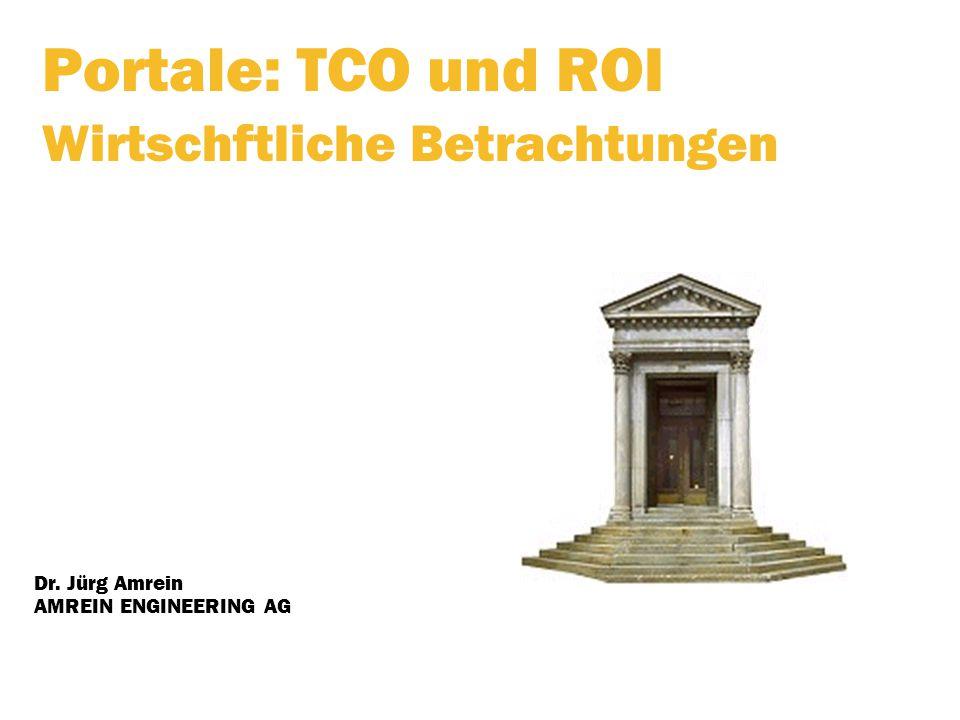 Portale: TCO und ROI Wirtschftliche Betrachtungen Dr. Jürg Amrein AMREIN ENGINEERING AG