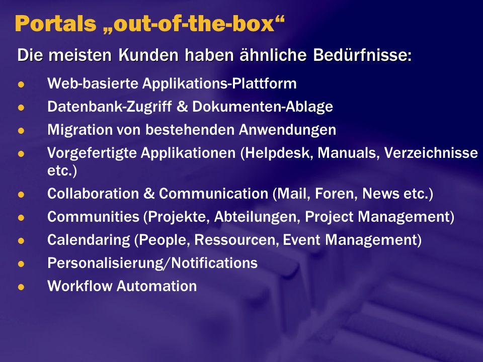 """Portals """"out-of-the-box"""" Web-basierte Applikations-Plattform Datenbank-Zugriff & Dokumenten-Ablage Migration von bestehenden Anwendungen Vorgefertigte"""