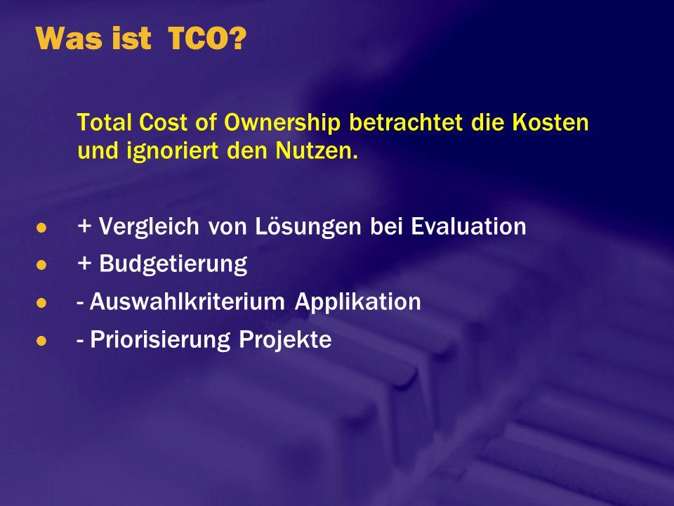 Was ist TCO? Total Cost of Ownership betrachtet die Kosten und ignoriert den Nutzen. + Vergleich von Lösungen bei Evaluation + Budgetierung - Auswahlk
