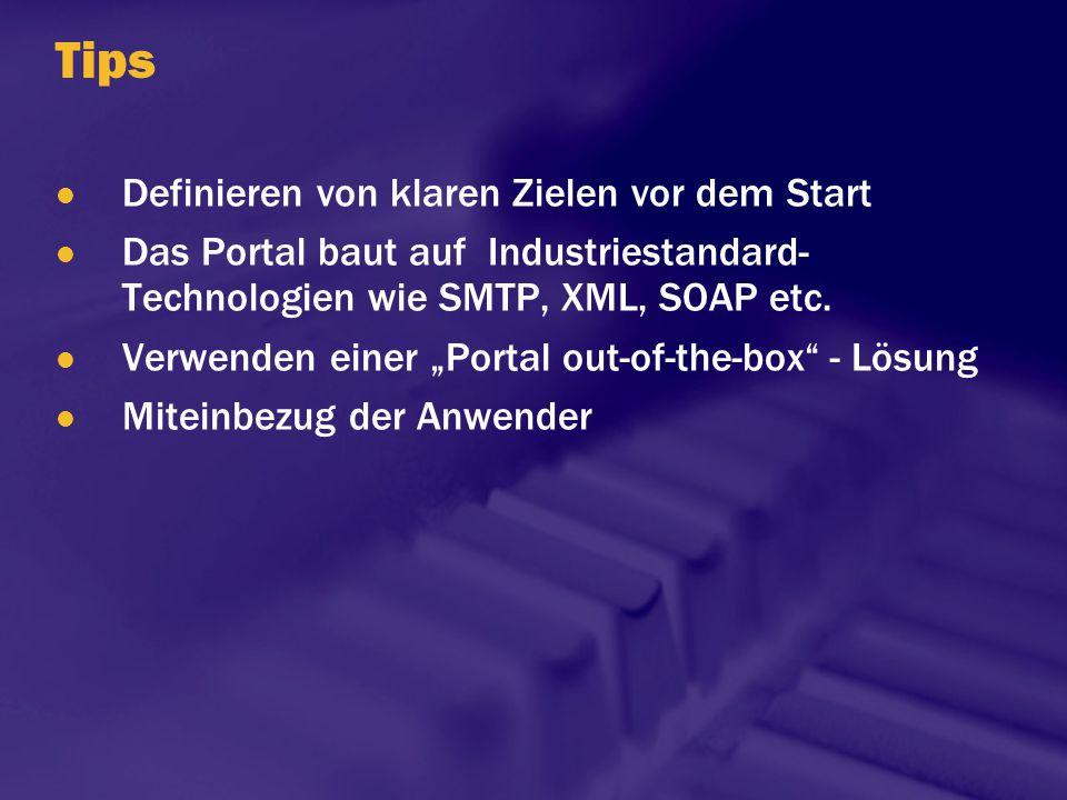 """Tips Definieren von klaren Zielen vor dem Start Das Portal baut auf Industriestandard- Technologien wie SMTP, XML, SOAP etc. Verwenden einer """"Portal o"""