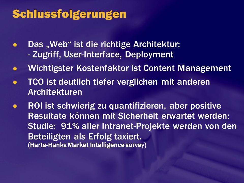 """Schlussfolgerungen Das """"Web"""" ist die richtige Architektur: - Zugriff, User-Interface, Deployment Wichtigster Kostenfaktor ist Content Management TCO i"""