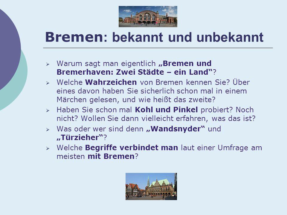"""Bremen : bekannt und unbekannt  Warum sagt man eigentlich """"Bremen und Bremerhaven: Zwei Städte – ein Land ."""