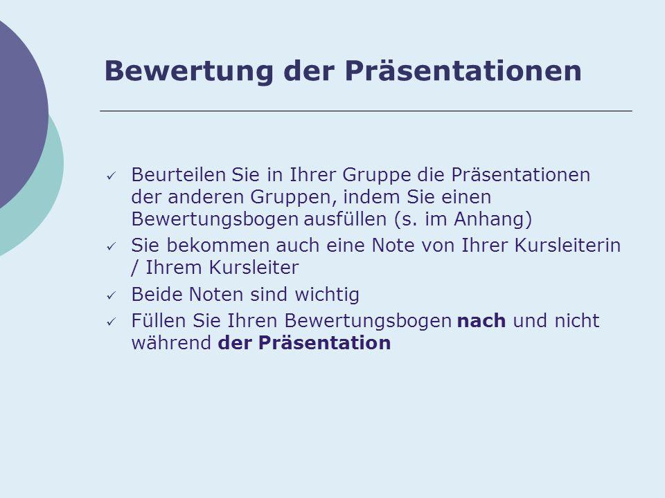 Bewertung der Präsentationen Beurteilen Sie in Ihrer Gruppe die Präsentationen der anderen Gruppen, indem Sie einen Bewertungsbogen ausfüllen (s.