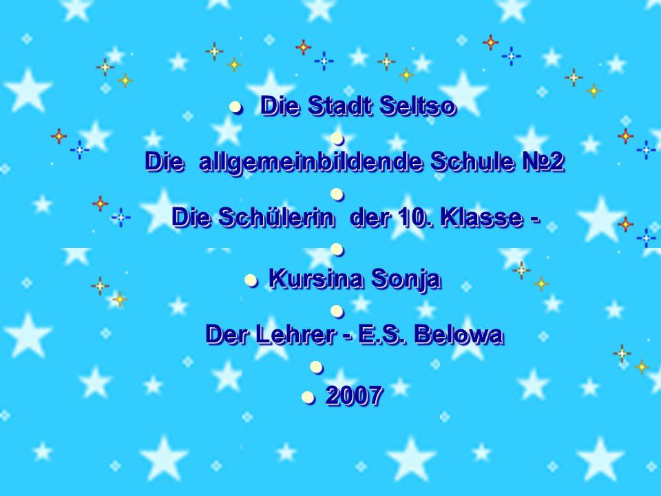 Die Stadt Seltso Die Stadt Seltso Die allgemeinbildende Schule №2 Die allgemeinbildende Schule №2 Die Schülerin der 10. Klasse - Die Schülerin der 10.