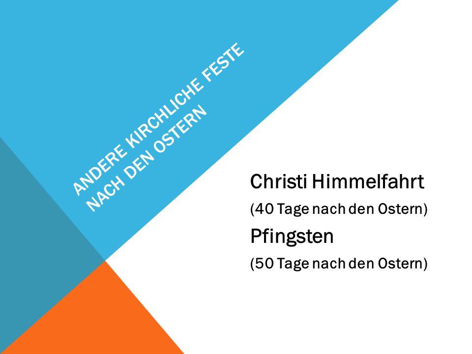 Christi Himmelfahrt (40 Tage nach den Ostern) Pfingsten (50 Tage nach den Ostern) ANDERE KIRCHLICHE FESTE NACH DEN OSTERN
