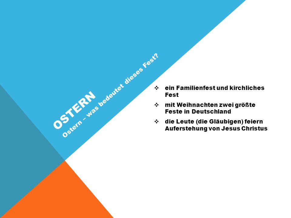 OSTERN  ein Familienfest und kirchliches Fest  mit Weihnachten zwei größte Feste in Deutschland  die Leute (die Gläubigen) feiern Auferstehung von