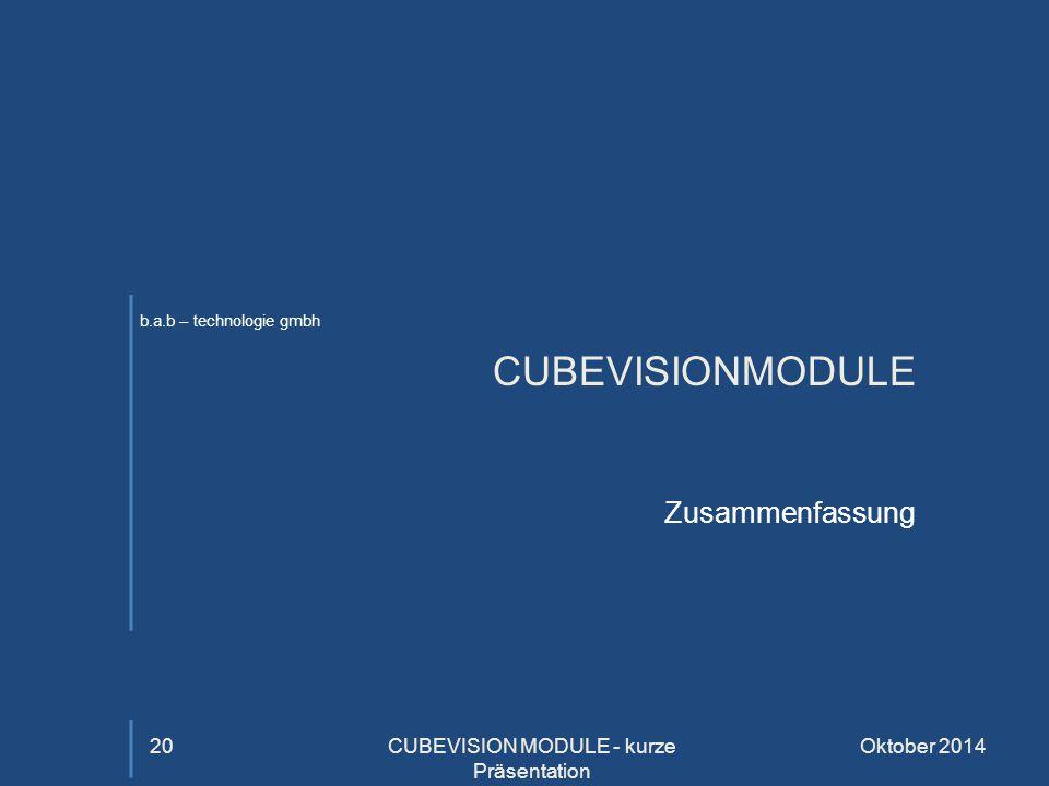 b.a.b – technologie gmbh CUBEVISIONMODULE Zusammenfassung Oktober 2014CUBEVISION MODULE - kurze Präsentation 20