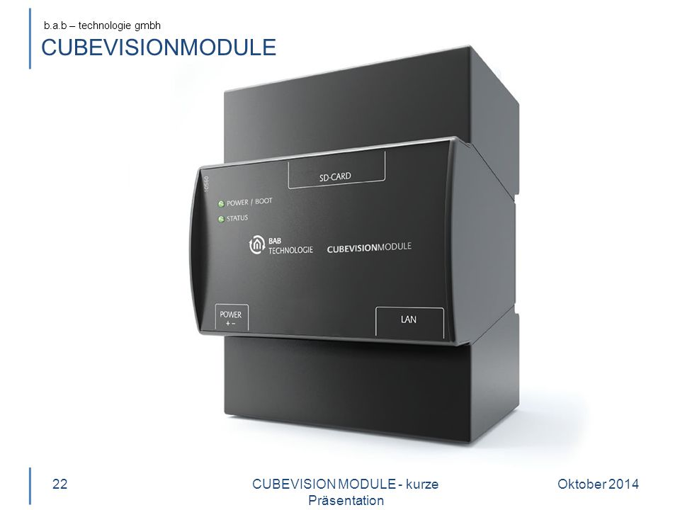 b.a.b – technologie gmbh CUBEVISIONMODULE Oktober 2014CUBEVISION MODULE - kurze Präsentation 22