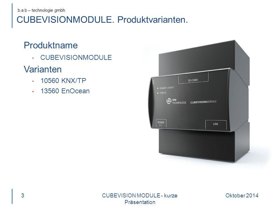 b.a.b – technologie gmbh Oktober 20143 Produktname CUBEVISIONMODULE Varianten 10560 KNX/TP 13560 EnOcean CUBEVISION MODULE - kurze Präsentation CUBEVISIONMODULE.