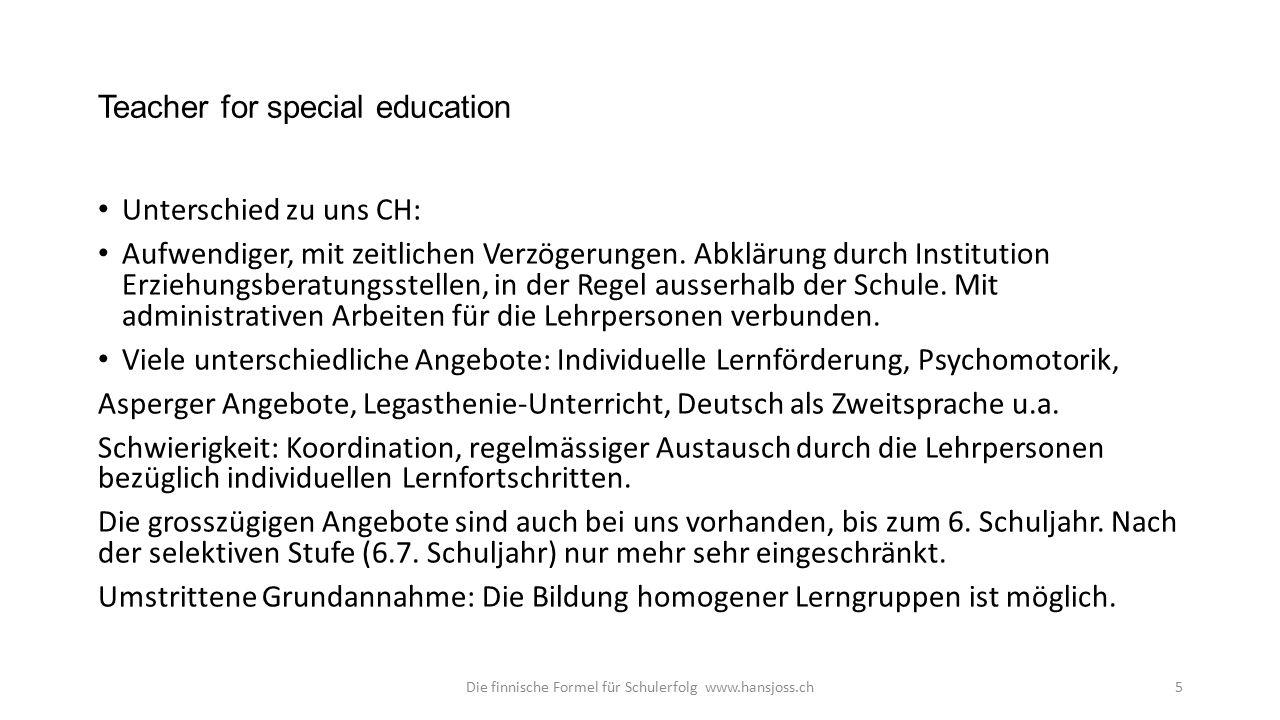 Teacher for special education Unterschied zu uns CH: Aufwendiger, mit zeitlichen Verzögerungen.