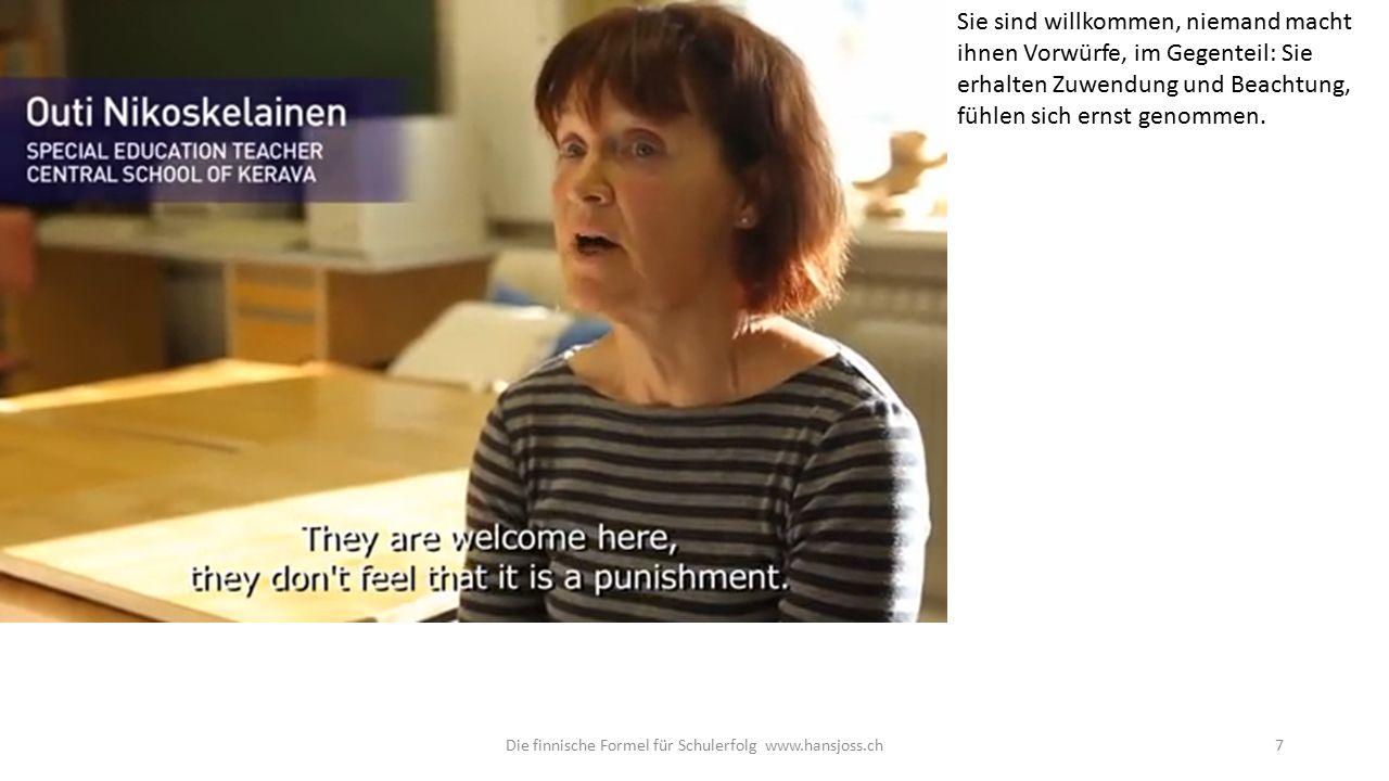 Die finnische Formel für Schulerfolg www.hansjoss.ch7 Sie sind willkommen, niemand macht ihnen Vorwürfe, im Gegenteil: Sie erhalten Zuwendung und Beachtung, fühlen sich ernst genommen.