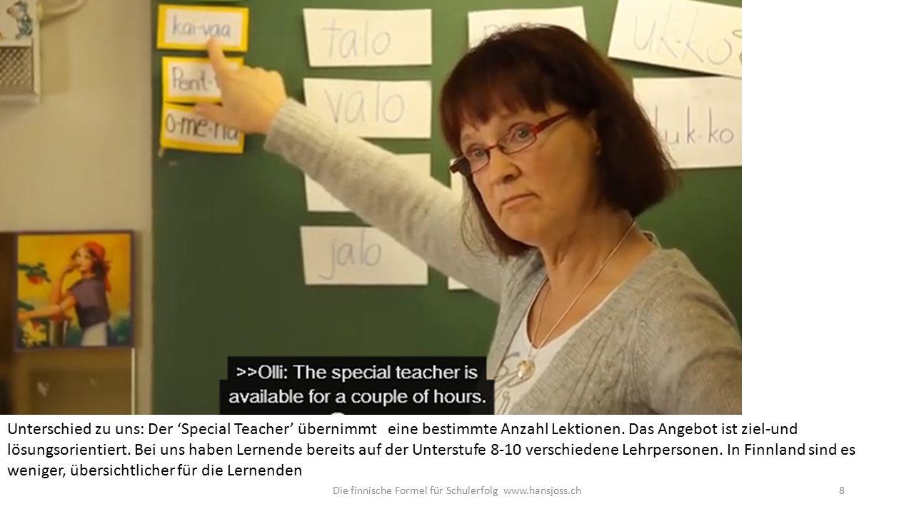 Die finnische Formel für Schulerfolg www.hansjoss.ch9 Individuelle Lernpläne der 'Speziallehrkraft' entlasten die Fachlehrpersonen.