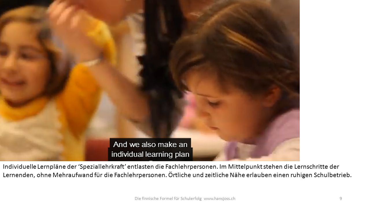 Die finnische Formel für Schulerfolg www.hansjoss.ch10 Jede finnische Schule verfügt über ein 'Wohlfahrtsteam', das Klassen-und Fachlehrpersonen massiv entlastet und ergänzt.