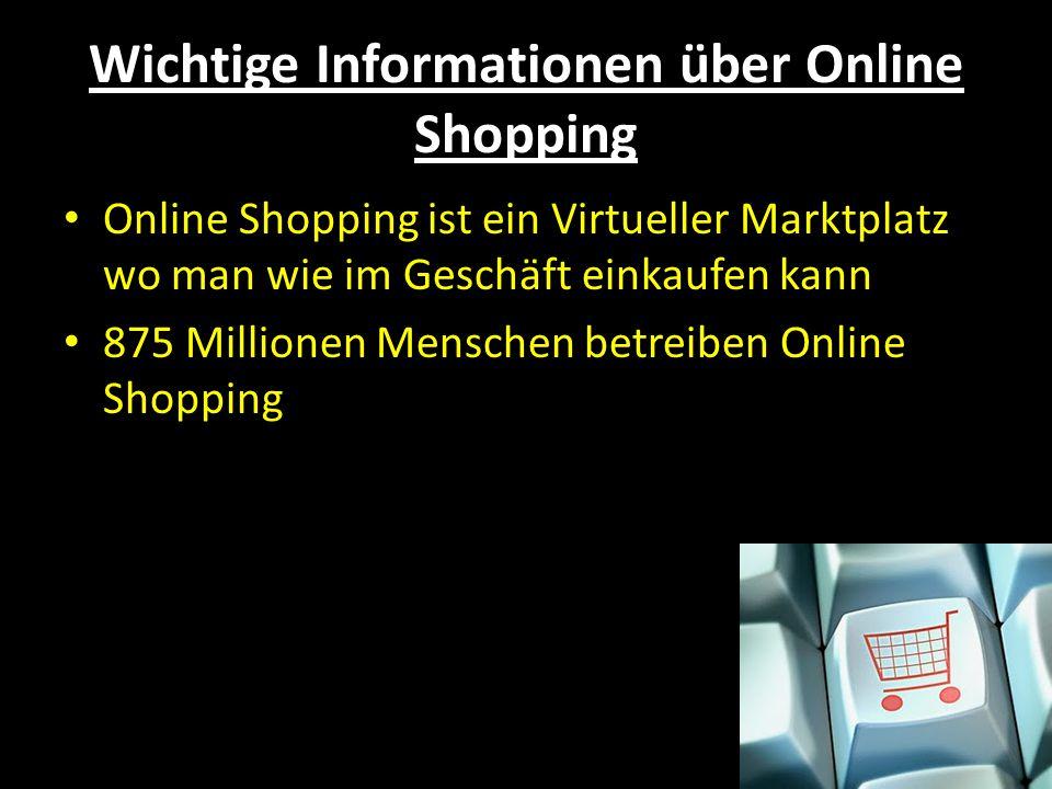 Wichtige Informationen über Online Shopping Online Shopping ist ein Virtueller Marktplatz wo man wie im Geschäft einkaufen kann 875 Millionen Menschen betreiben Online Shopping