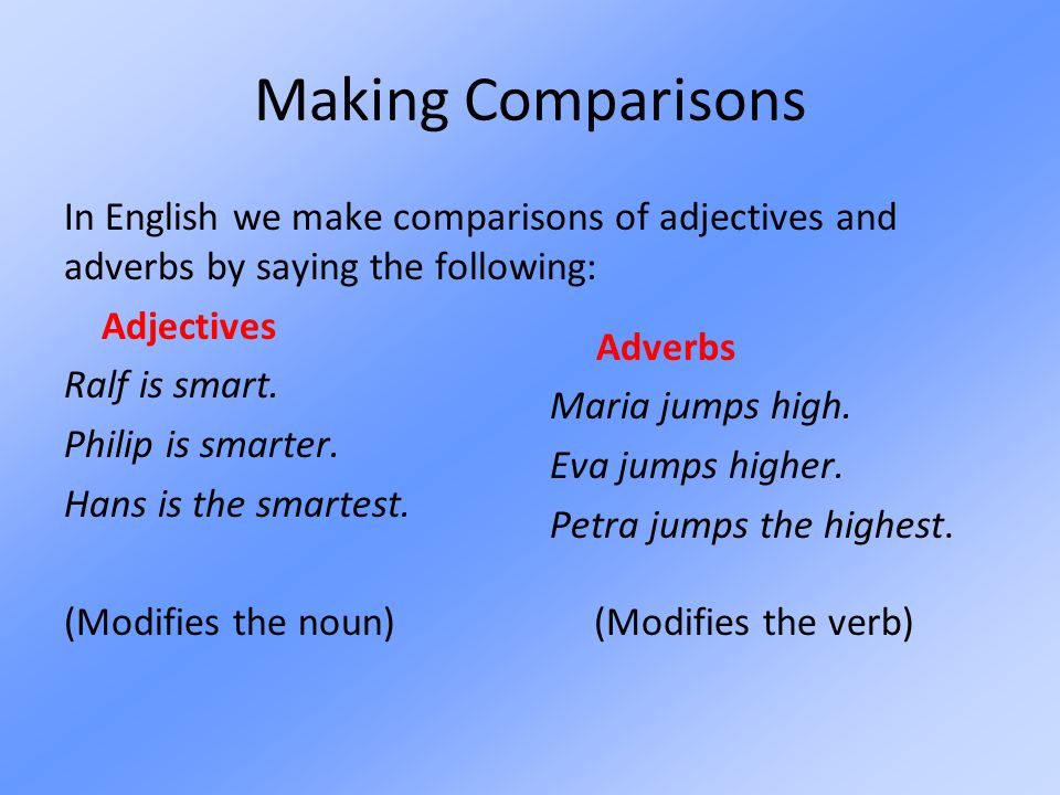 Comparisons with Adjectives Making comparisons with adjectives in German requires using special endings on each adjective, so we will learn those later.