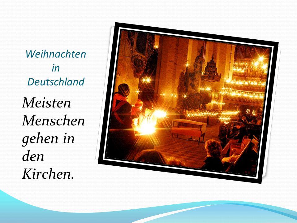 Weihnachten in Deutschland Meisten Menschen gehen in den Kirchen.