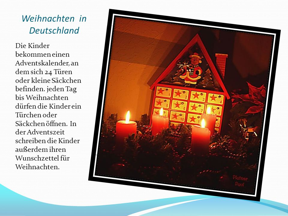 Weihnachten in Deutschland Die Kinder bekommen einen Adventskalender, an dem sich 24 Türen oder kleine Säckchen befinden.