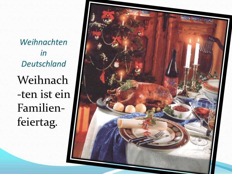 Weihnachten in Deutschland Weihnach -ten ist ein Familien- feiertag.