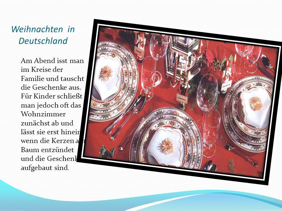 Weihnachten in Deutschland Am Abend isst man im Kreise der Familie und tauscht die Geschenke aus. Für Kinder schließt man jedoch oft das Wohnzimmer zu