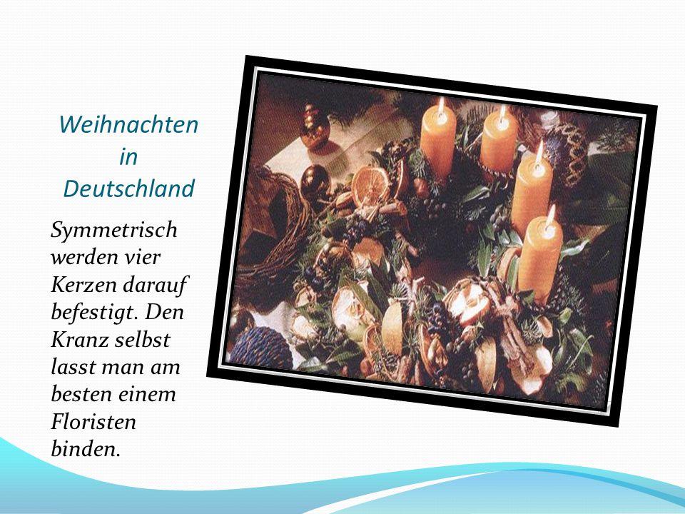 Weihnachten in Deutschland Symmetrisch werden vier Kerzen darauf befestigt. Den Kranz selbst lasst man am besten einem Floristen binden.