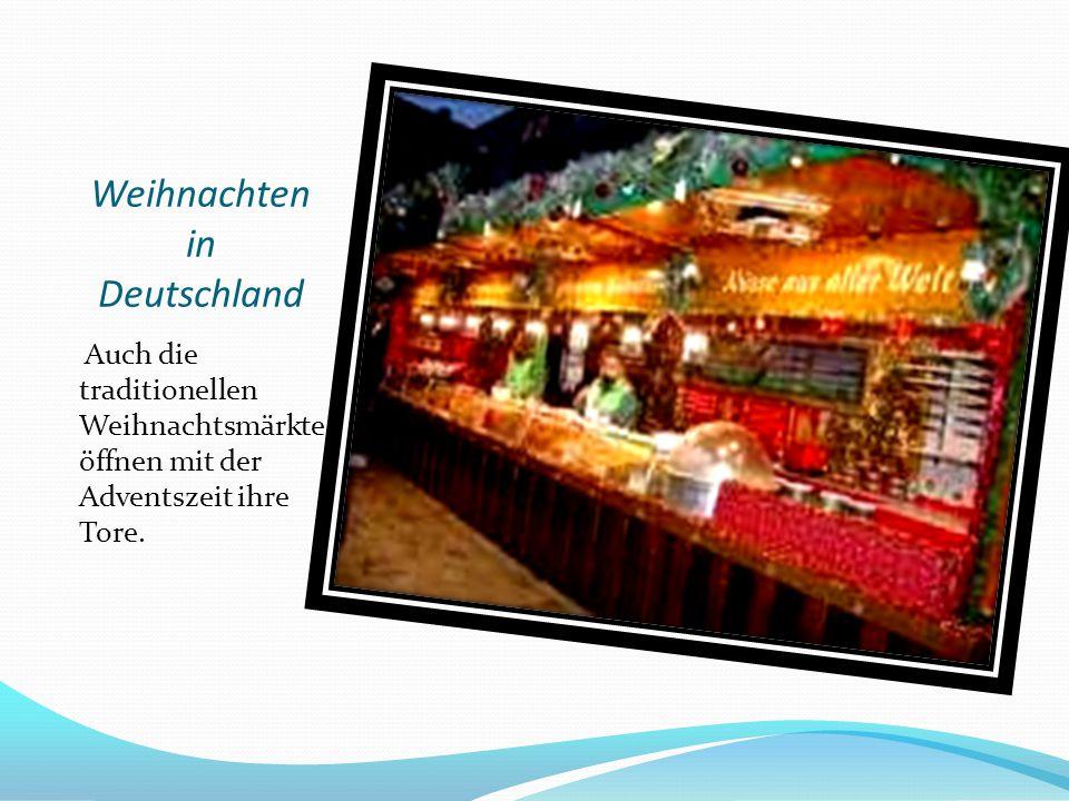 Weihnachten in Deutschland Auch die traditionellen Weihnachtsmärkte öffnen mit der Adventszeit ihre Tore.