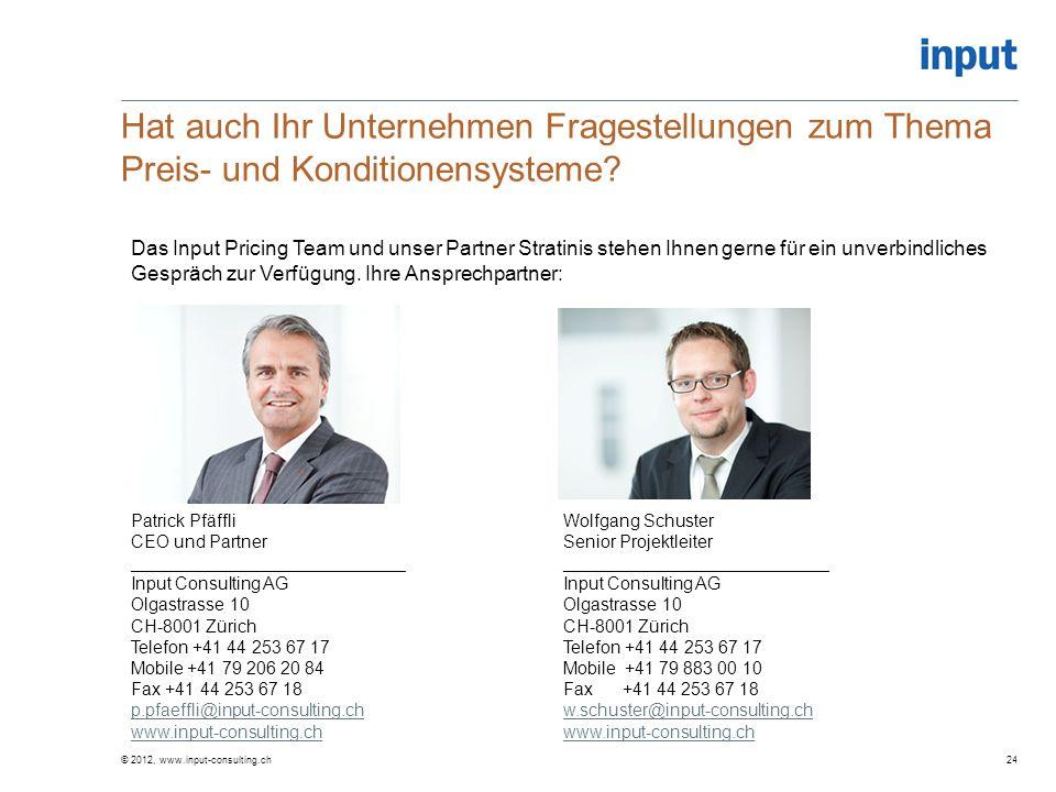 Hat auch Ihr Unternehmen Fragestellungen zum Thema Preis- und Konditionensysteme? © 2012, www.input-consulting.ch24 Das Input Pricing Team und unser P