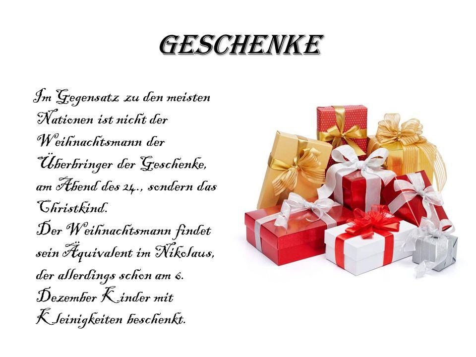 Geschenke Im Gegensatz zu den meisten Nationen ist nicht der Weihnachtsmann der Überbringer der Geschenke, am Abend des 24., sondern das Christkind. D