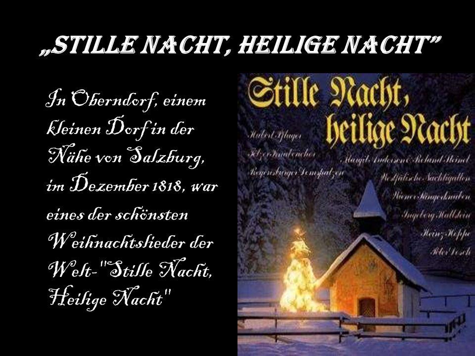 """""""Stille Nacht, Heilige Nacht"""" In Oberndorf, einem kleinen Dorf in der Nähe von Salzburg, im Dezember 1818, war eines der schönsten Weihnachtslieder de"""