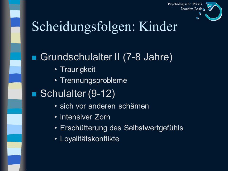 Psychologische Praxis Joachim Lask Scheidungsfolgen: Kinder n Kleinkinder (2-3 Jahre) Rückschritte in der Sauberkeitserziehung, Trennungsängste, geste