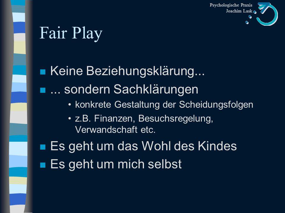 Psychologische Praxis Joachim Lask Fair Play Sprecher-Zuhörer Fertigkeiten n Sprecher –Ich-Botschaften –Konkret werden (Verhalten, Situation) –Beim Thema bleiben n Zuhörer –Aufnehmendes Zuhören –Zusammenfassen –Offene Fragen