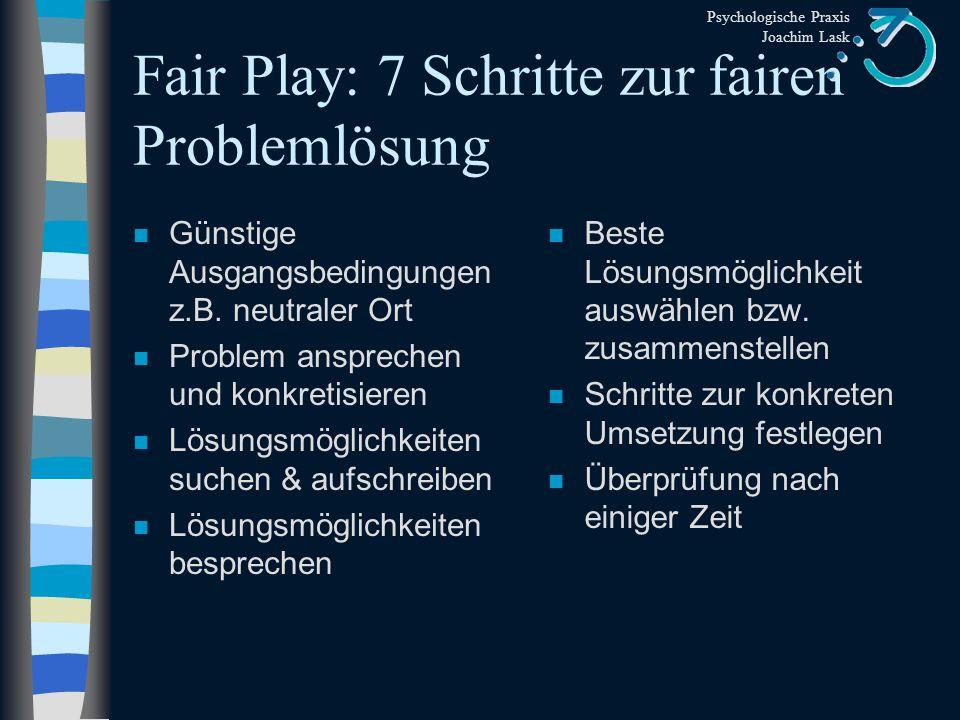Psychologische Praxis Joachim Lask Fair Play n Keine Beziehungsklärung... n... sondern Sachklärungen konkrete Gestaltung der Scheidungsfolgen z.B. Fin