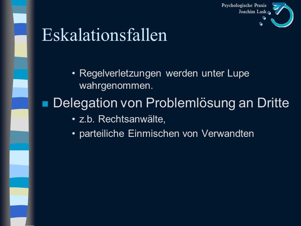 Psychologische Praxis Joachim Lask Eskalationsfallen n Bedrohung und Sicherung der eigenen Werte (Ressourcen) z.B. Einkommen, Vermögen teilen z.B. Ver