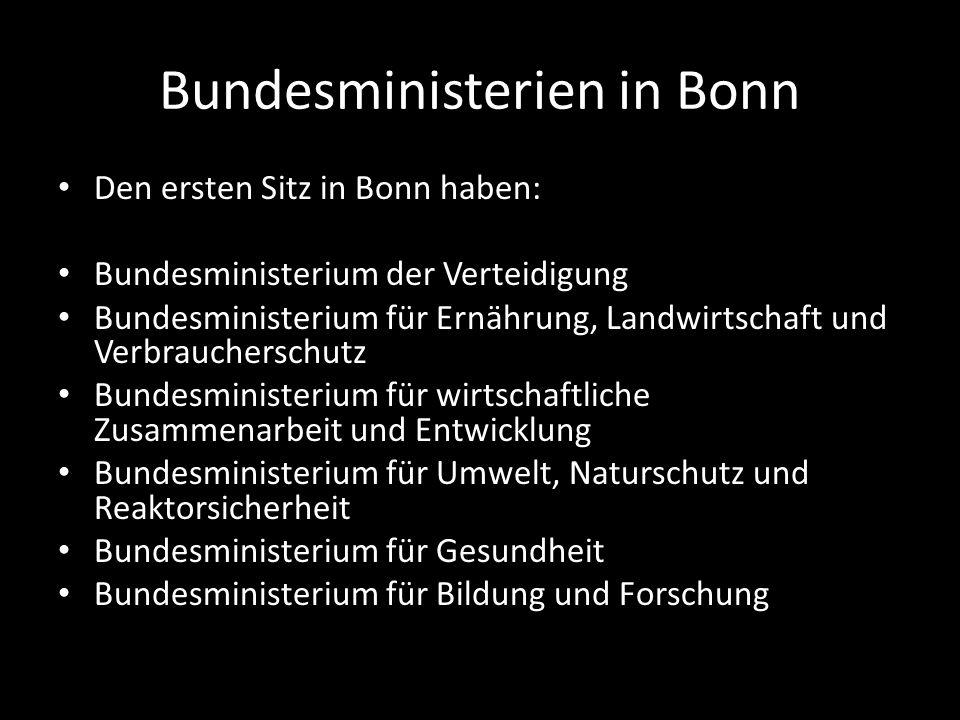 Bundesministerien in Bonn Den ersten Sitz in Bonn haben: Bundesministerium der Verteidigung Bundesministerium für Ernährung, Landwirtschaft und Verbraucherschutz Bundesministerium für wirtschaftliche Zusammenarbeit und Entwicklung Bundesministerium für Umwelt, Naturschutz und Reaktorsicherheit Bundesministerium für Gesundheit Bundesministerium für Bildung und Forschung