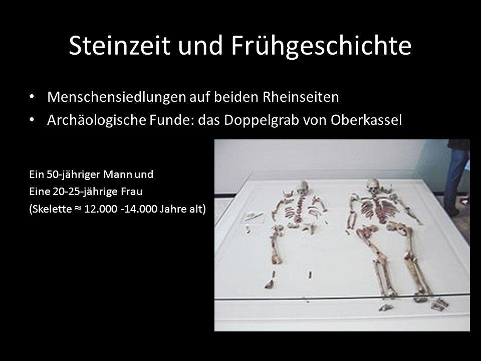 Steinzeit und Frühgeschichte Menschensiedlungen auf beiden Rheinseiten Archäologische Funde: das Doppelgrab von Oberkassel Ein 50-jähriger Mann und Eine 20-25-jährige Frau (Skelette ≈ 12.000 -14.000 Jahre alt)