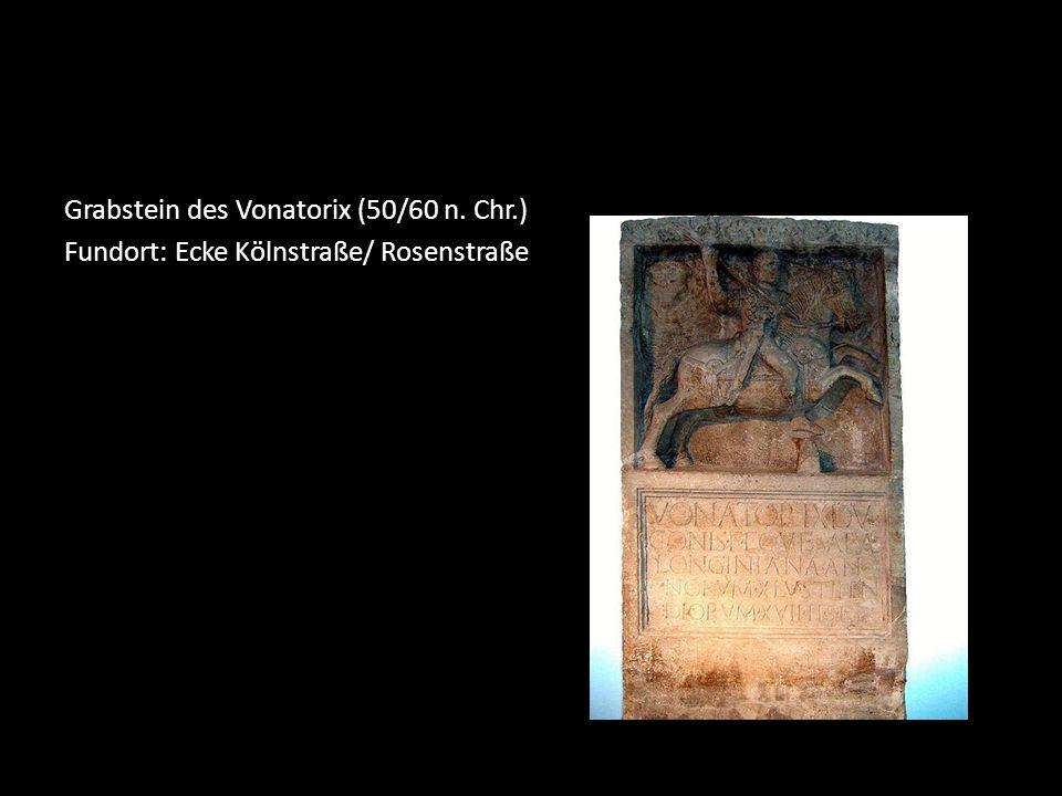Grabstein des Vonatorix (50/60 n. Chr.) Fundort: Ecke Kölnstraße/ Rosenstraße