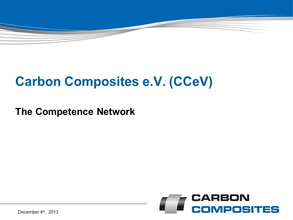 Carbon Composites e.V. (CCeV) The Competence Network December 4 th, 2013