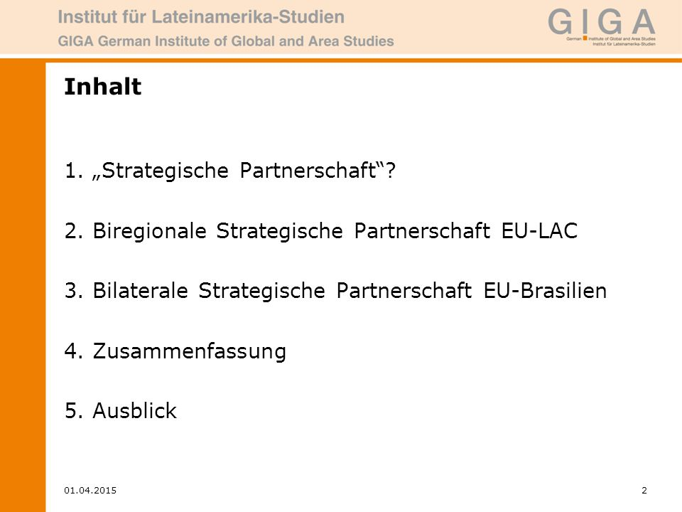 "01.04.20152 Inhalt 1.""Strategische Partnerschaft""? 2.Biregionale Strategische Partnerschaft EU-LAC 3.Bilaterale Strategische Partnerschaft EU-Brasilie"