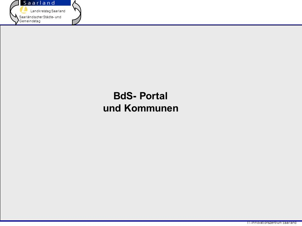 Landkreistag Saarland Saarländischer Städte- und Gemeindetag IT-Innovationszentrum Saarland BdS- Portal und Kommunen