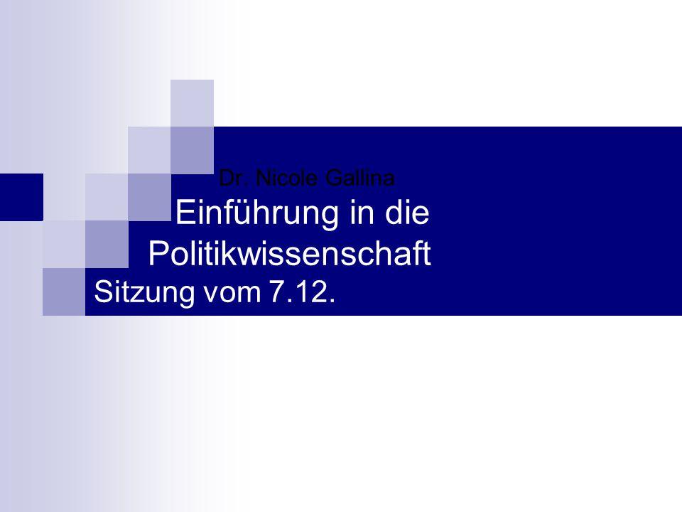 Dr. Nicole Gallina Einführung in die Politikwissenschaft Sitzung vom 7.12.