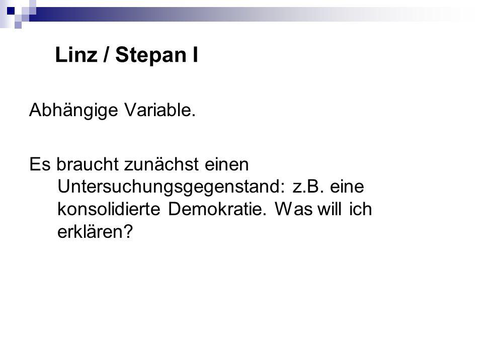 Linz / Stepan I Abhängige Variable. Es braucht zunächst einen Untersuchungsgegenstand: z.B.