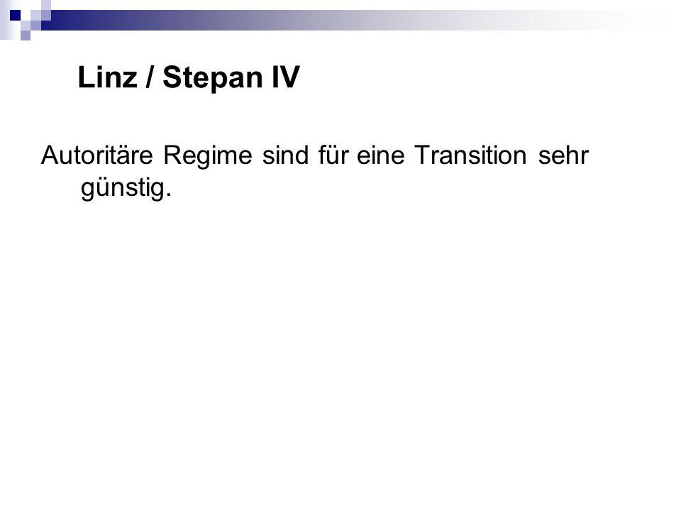 Linz / Stepan IV Autoritäre Regime sind für eine Transition sehr günstig.
