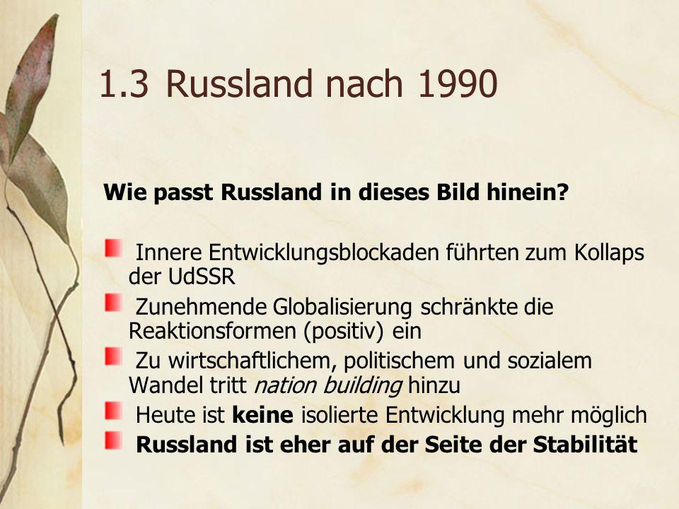 1.3Russland nach 1990 Wie passt Russland in dieses Bild hinein.