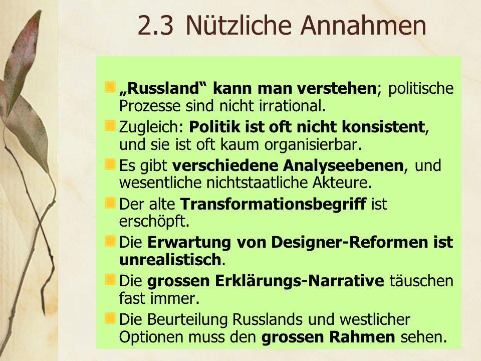 """2.3 Nützliche Annahmen """"Russland kann man verstehen; politische Prozesse sind nicht irrational."""