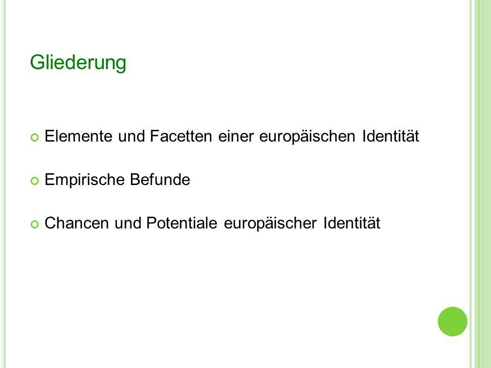 Gliederung Elemente und Facetten einer europäischen Identität Empirische Befunde Chancen und Potentiale europäischer Identität